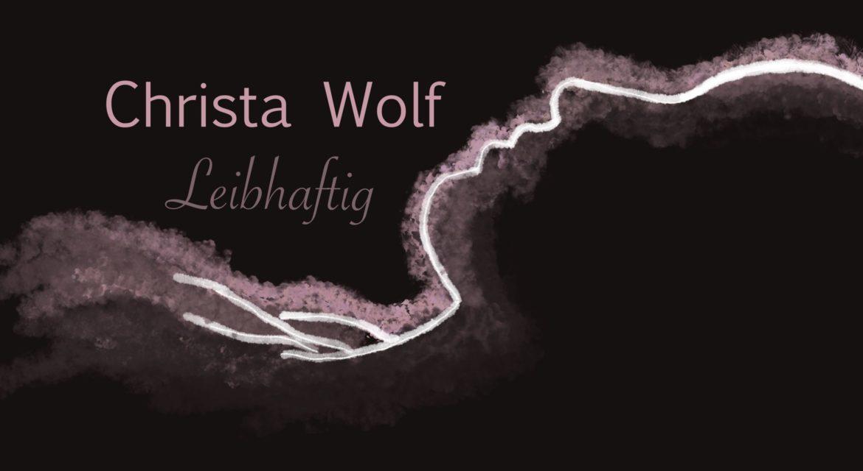 Christa Wolf – Leibhaftig